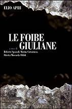 Le Foibe Giuliane by Elio Apih