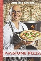 Passione pizza by Antonino Esposito