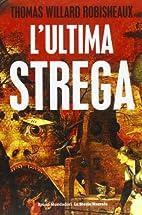 L'ultima strega by Thomas W. Robisheaux