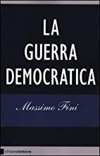 La guerra democratica by Massimo Fini