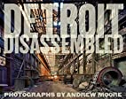 Andrew Moore: Detroit Disassembled by Philip…