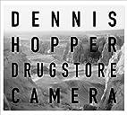 Dennis Hopper: Drugstore Camera by Dennis…