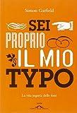 Simon Garfield: Sei proprio il mio typo. La vita segreta delle font