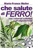 Marie-France Muller: Che salute di ferro! Con i minerali colloidali e gli oligoelementi
