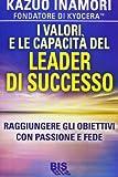 Kazuo Inamori: I valori e le capacità del leader di successo. Raggiungere gli obiettivi con passione e fede
