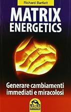 Matrix energetics. Generare cambiamenti…
