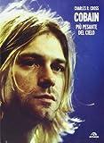 Charles R. Cross: Cobain. Più pesante del cielo