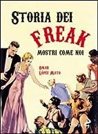 Storia dei freaks. Mostri come noi by Mato…