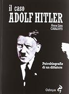 Il caso Adolf Hitler. Psicobiografie di un…
