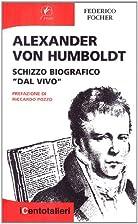 Alexander Von Humboldt by Federico Focher