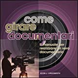 Kevin J. Lindenmuth: Come girare documentari. Il manuale per realizzare un vero documentario