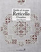 Guida al Ricamo: Reticello Creativo by Laura…