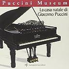La casa natale di Giacomo Puccini. Puccini…