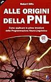 Robert Dilts: Alle origini della PNL. Come applicare le prime intuizioni della programmazione neuro-linguistica