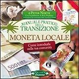 Peter North: Moneta locale. Come introdurla nella tua comunità. Manuale pratico della transizione