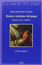 Morte e elezione del papa: Norme, riti e…