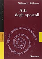 Atti degli Apostoli by William H. Willimon
