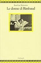 Le donne di Rimbaud by Jean-Luc Steinmetz