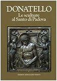 Donatello: Donatello: Le sculture al Santo di Padova (Italian Edition)