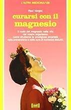 Curarsi con il magnesio by Raul Vergini