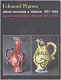 Bojani, Gian Carlo: Edouard Pignon: Pittore Ceramista a Vallauris, 1951-1954 = Edouard Pignon  Peintre Ceramiste a Vallauris, 1951-1954