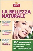 La bellezza naturale. 100 trattamenti per…