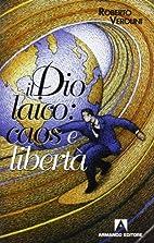 Il dio laico: caos e libertà by Roberto…