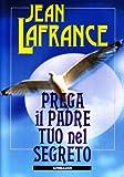 Jean Lafrance: Prega il Padre tuo nel segreto