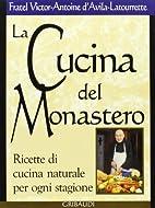 La cucina del monastero. Ricette di cucina…