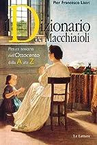 Il dizionario dei Macchiaioli by P.Francesco…