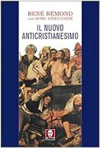 Il nuovo anticristianesimo by René Rémond