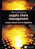 Martin Christopher: Supply chain management. Creare valore con la logistica