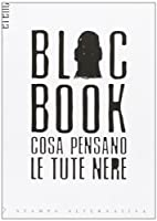 Bloc Book. Cosa pensano le Tute Nere by F.…