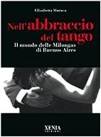 Nell'abbraccio del tango. Il mondo delle…