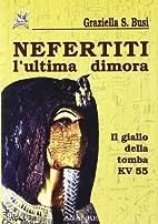 Nefertiti. L'ultima dimora. Il giallo della…