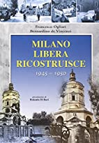 Milano Libera Ricostruisce: 1945-1950 by…