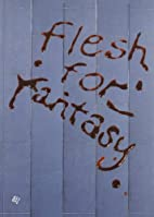 Flesh for fantasy by Lorenzo Fusi