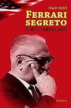 Ferrari segreto. Il mito americano. by Italo…