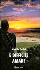 È difficile amare by Mirella Casini