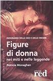 Patricia Monaghan: Figure di donna nei miti e nelle leggende. Dizionario delle dee e delle eroine