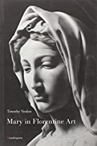 Mary in Florentine Art by Timothy Verdon