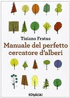 Manuale del perfetto cercatore d'alberi by…