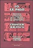 Chester Brown: Io le pago. Memorie a fumetti di un cliente di prostitute