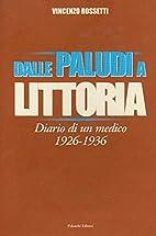 Dalle paludi a Littoria: diario di un medico…