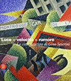 Severini, Gino: Luce + Velocita + Rumore: La Citta Futurista Di Gino Severini
