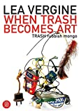 Vergine, Lea: When Trash Becomes Art: TRASH Rubbish Mongo
