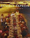 Amnon Barzel: Daniela Papadia: Save My Name