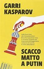 Scacco matto a Putin by Garry Kasparov