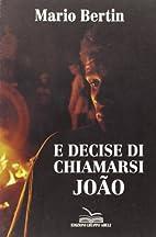 E decise di chiamarsi João by Mario Bertin