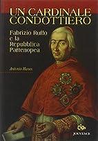 Un cardinale condottiero : Fabrizio Ruffo e…